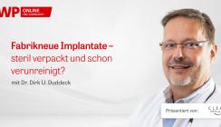 Tutorial: Neue Implantate – steril verpackt und schon verunreinigt?