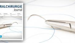 Das aktuelle Oralchirurgie Journal ab sofort online lesen