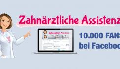 Facebook: Zahnärztliche Assistenz durchbricht die 10.000er-Fan-Marke