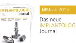 Mehr Inhalt, mehr Nutzen, mehr Aktualität – das neue Implantologie Journal